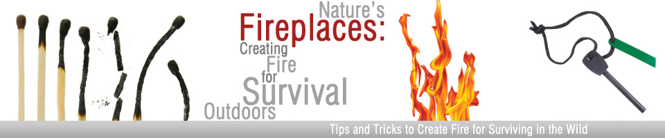 Nature's Fireplaces: Creating Fire For Survival In The Wild